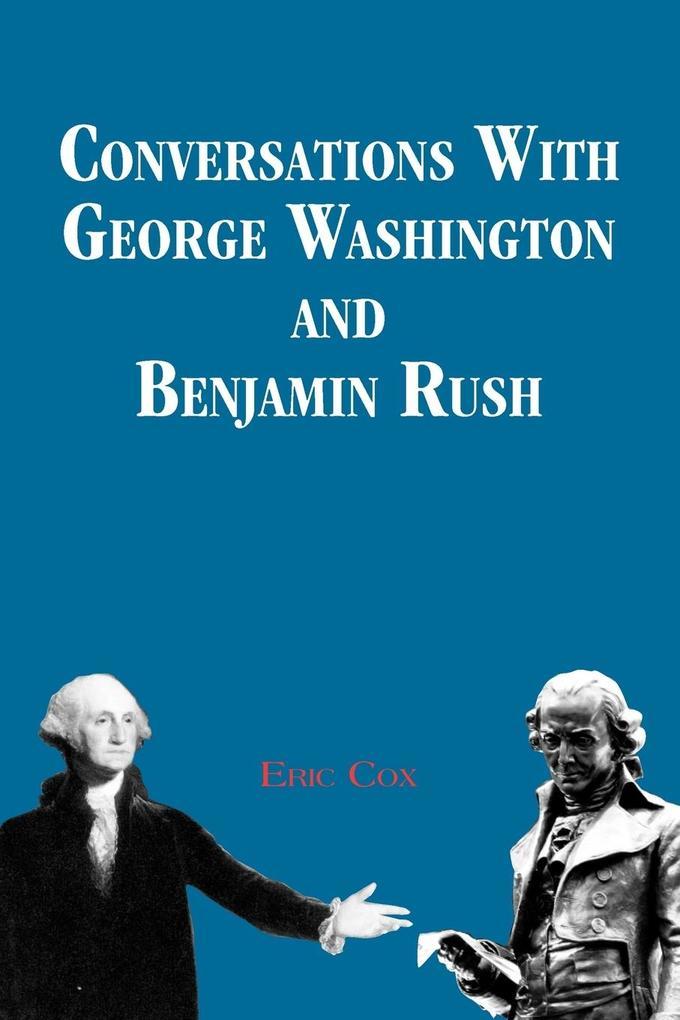 Conversations with George Washington and Benjamin Rush als Taschenbuch