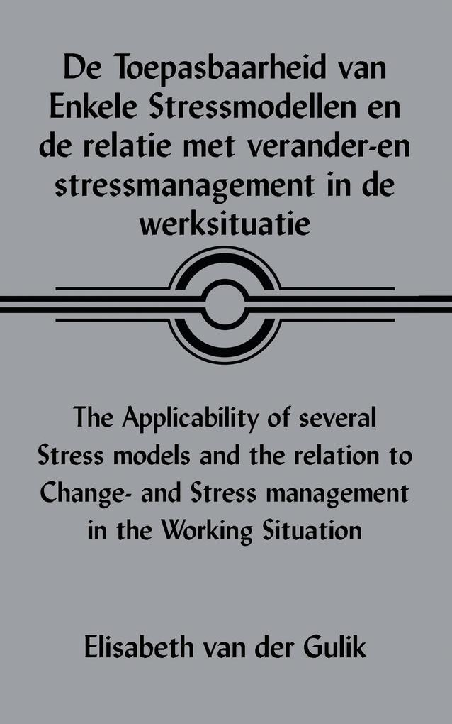 de Toepasbaarheid Van Enkele Stressmodellen En de Relatie Met Verander-En Stressmanagement In de Werksituatie/The Applicability Of Several Stress Mode als Taschenbuch