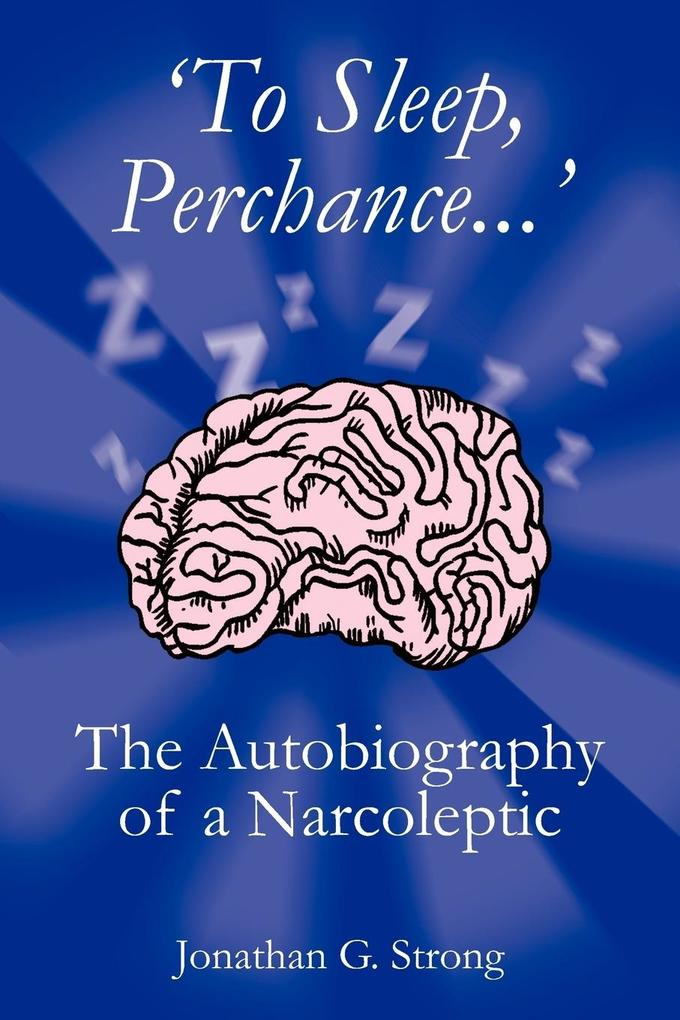 'To Sleep, Perchance.': The Autobiography of a Narcoleptic als Taschenbuch