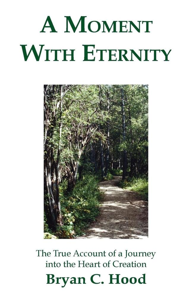 A Moment with Eternity: The True Account of a Journey Into the Heart of Creation als Buch