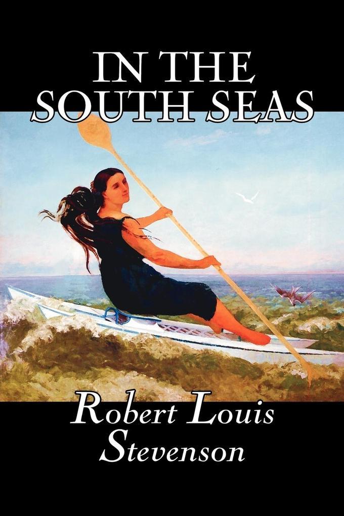 In the South Seas by Robert Louis Stevenson, Fiction, Classics, Action & Adventure als Taschenbuch