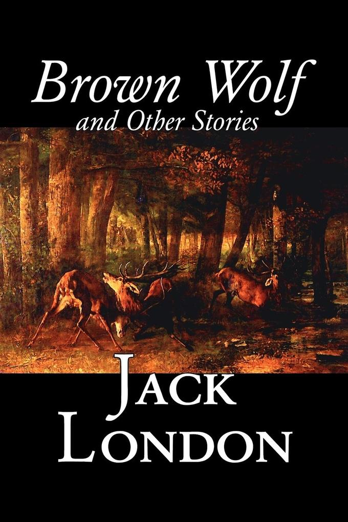 Brown Wolf and Other Stories by Jack London, Fiction, Action & Adventure, Classics, Short Stories als Taschenbuch