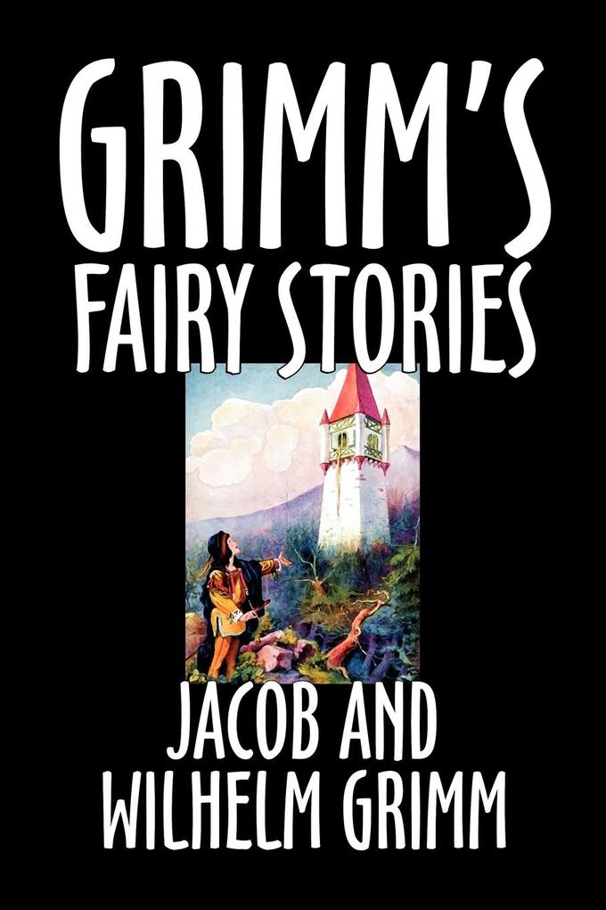 Grimm's Fairy Stories by Jacob and Wilhelm Grimm,  Fiction, Fairy Tales, Folk Tales, Legends & Mythology als Taschenbuch