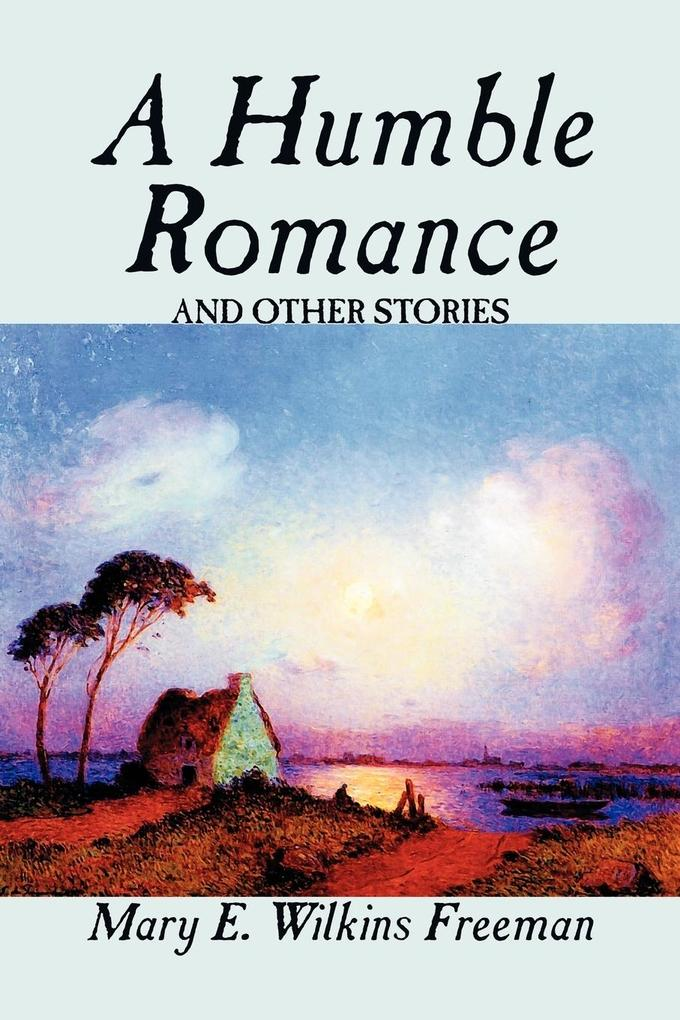 A Humble Romance and Other Stories by Mary E. Wilkins Freeman, Fiction, Horror, Short Stories, Mystery & Detective als Taschenbuch