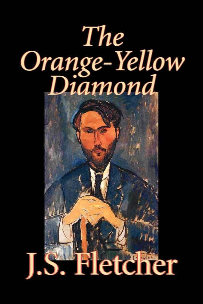 The Orange-Yellow Diamond by J. S. Fletcher, Fiction, Mystery & Detective, Historical als Taschenbuch