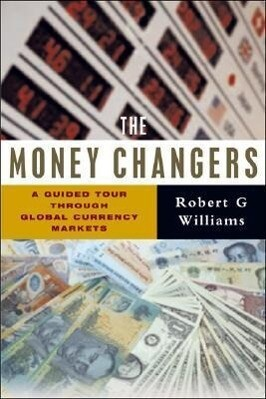 The Money Changers: A Guided Tour Through Global Currency Markets als Taschenbuch
