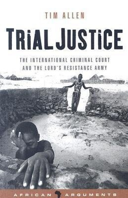 Trial Justice: The International Criminal Court and the Lord's Resistance Army als Taschenbuch