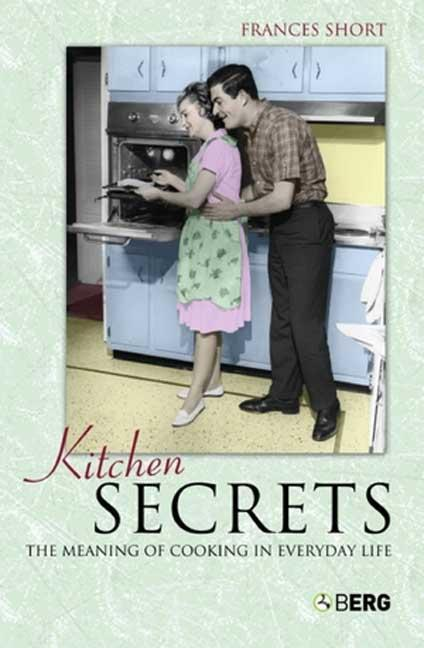 Kitchen Secrets: The Meaning of Cooking in Everyday Life als Buch