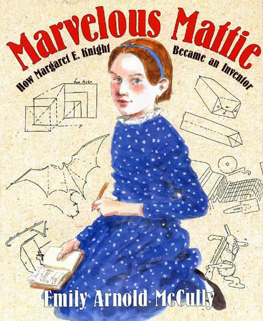 Marvelous Mattie: How Margaret E. Knight Became an Inventor als Buch