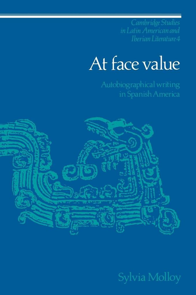 At Face Value: Autobiographical Writing in Spanish America als Buch
