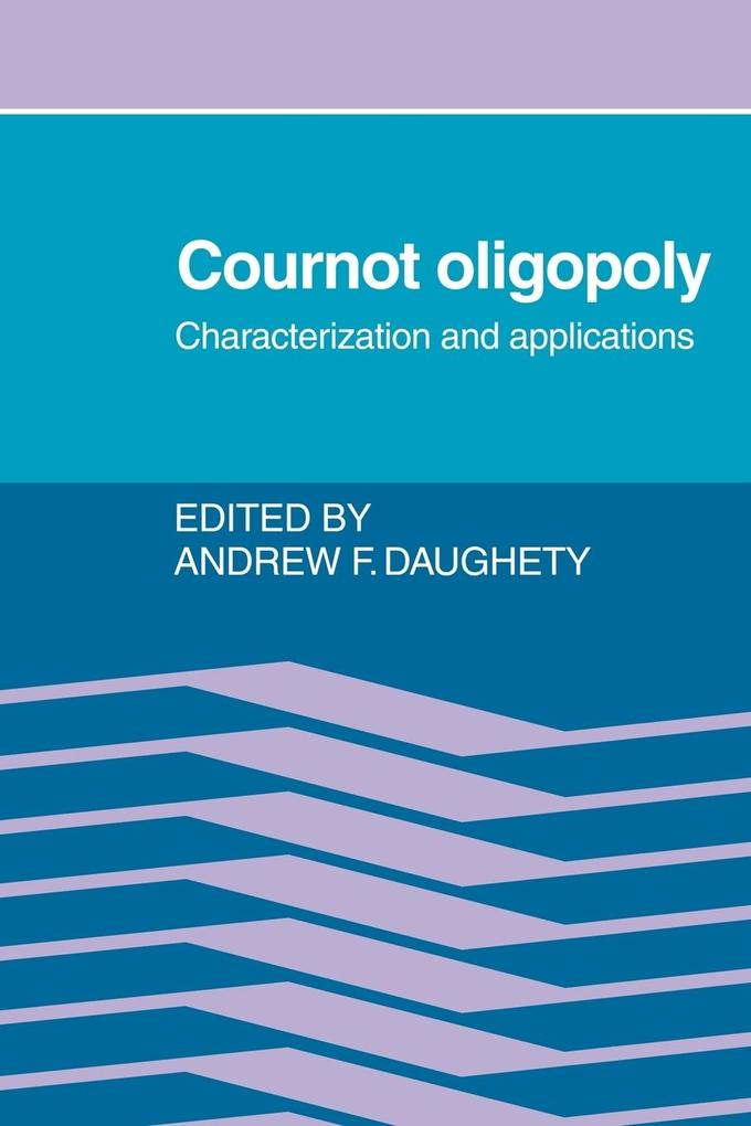 Cournot Oligopoly: Characterization and Applications als Taschenbuch