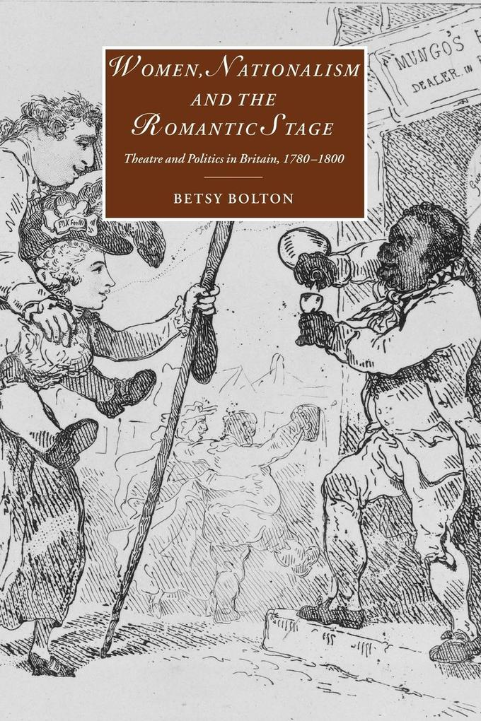 Women, Nationalism, and the Romantic Stage: Theatre and Politics in Britain, 1780 1800 als Buch