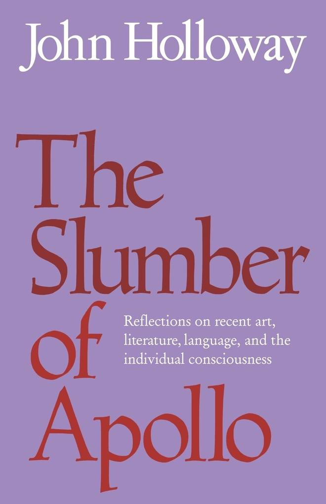 The Slumber of Apollo: Reflections on Recent Art, Literature, Language and the Individual Consciousness als Buch