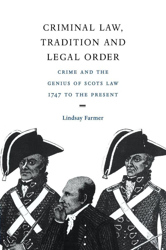 Criminal Law, Tradition and Legal Order: Crime and the Genius of Scots Law, 1747 to the Present als Buch