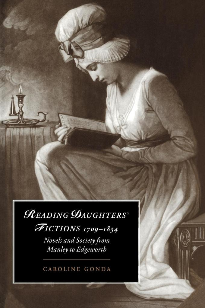Reading Daughters' Fictions 1709 1834: Novels and Society from Manley to Edgeworth als Buch