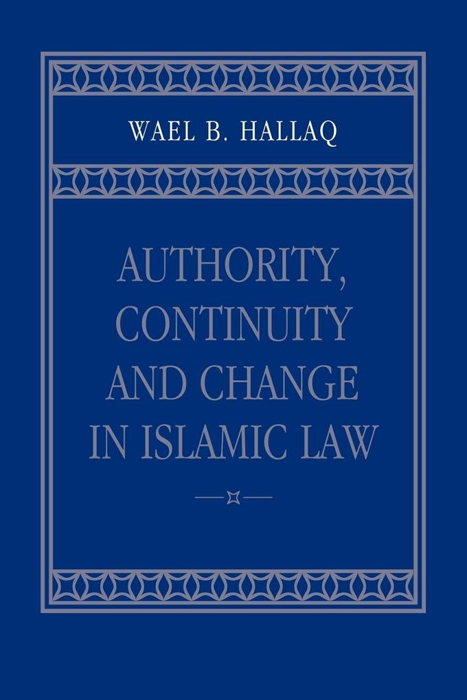 Authority, Continuity and Change in Islamic Law als Buch