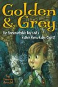 Golden & Grey (an Unremarkable Boy and a Rather Remarkable Ghost) als Taschenbuch