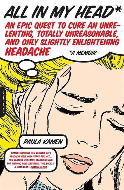 All in My Head: An Epic Quest to Cure an Unrelenting, Totally Unreasonable, and Only Slightly Enlightening Headache als Taschenbuch