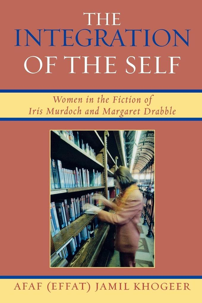 The Integration of the Self: Women in the Fiction of Iris Murdoch and Margaret Drabble als Taschenbuch
