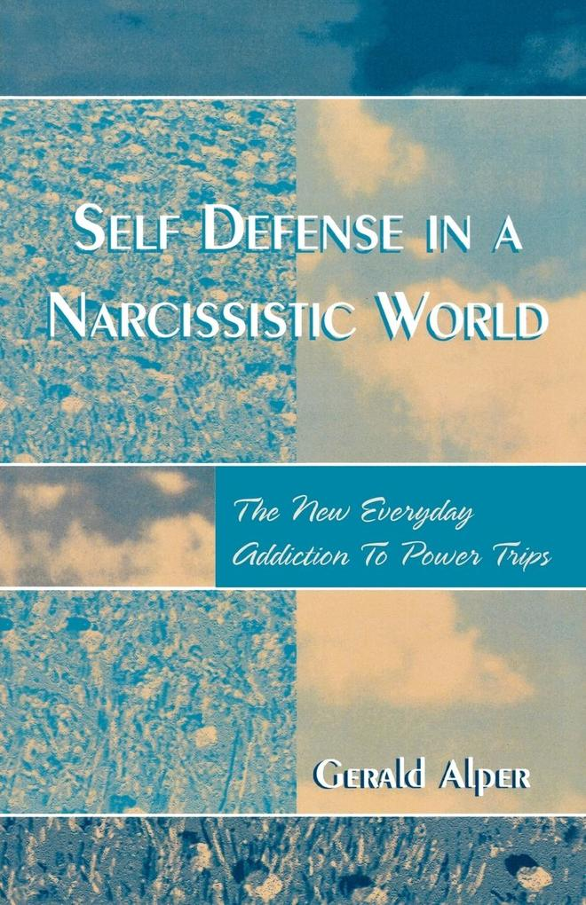 Self Defense in a Narcissistic World: The New Everyday Addiction to Power Trips als Taschenbuch