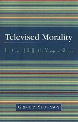 Televised Morality: The Case of Buffy the Vampire Slayer als Taschenbuch