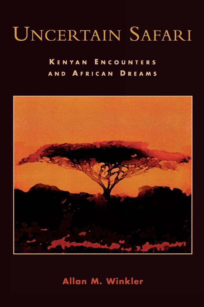 Uncertain Safari: Kenyan Encounters and African Dreams als Taschenbuch