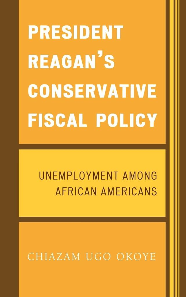 President Reagan's Conservative Fiscal Policy: Unemployment Among African Americans als Buch