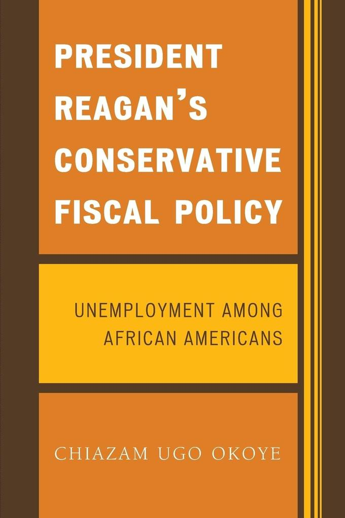 President Reagan's Conservative Fiscal Policy: Unemployment Among African Americans als Taschenbuch