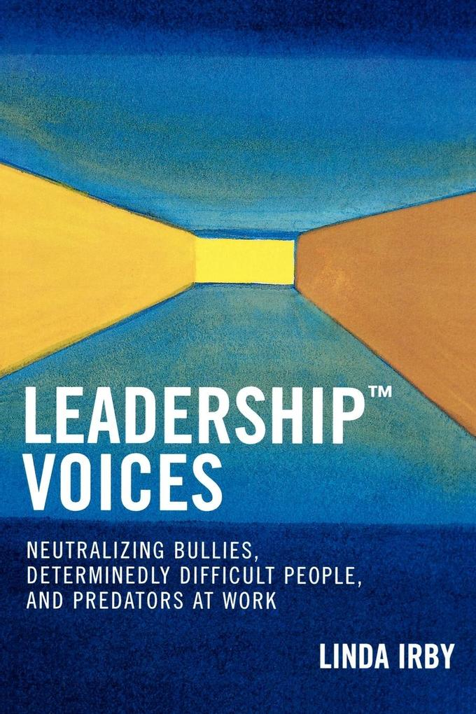 Leadership Voices: Neutralizing Bullies, Determinedly Difficult People, and Predators at Work als Taschenbuch