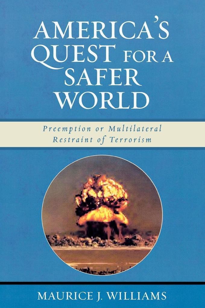 America's Quest for a Safer World: Unilateral Preemption & Multilateral Restraint of Terrorism als Taschenbuch