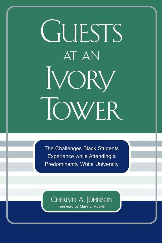 Guests at an Ivory Tower: The Challenges Black Students Experience While Attending a Predominantly White University als Taschenbuch