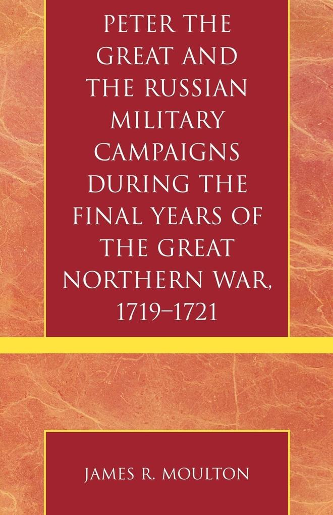 Peter the Great and the Russian Military Campaigns During the Final Years of the Great Northern War, 1719-1721 als Taschenbuch