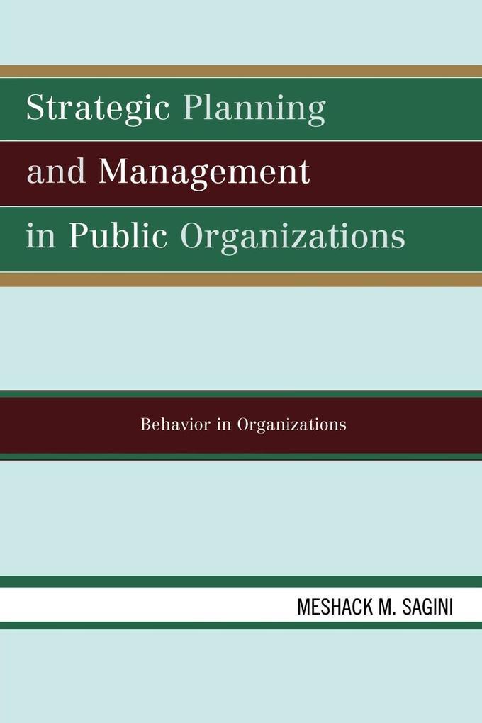 Strategic Planning and Management in Public Organizations: Behavior in Organizations als Taschenbuch