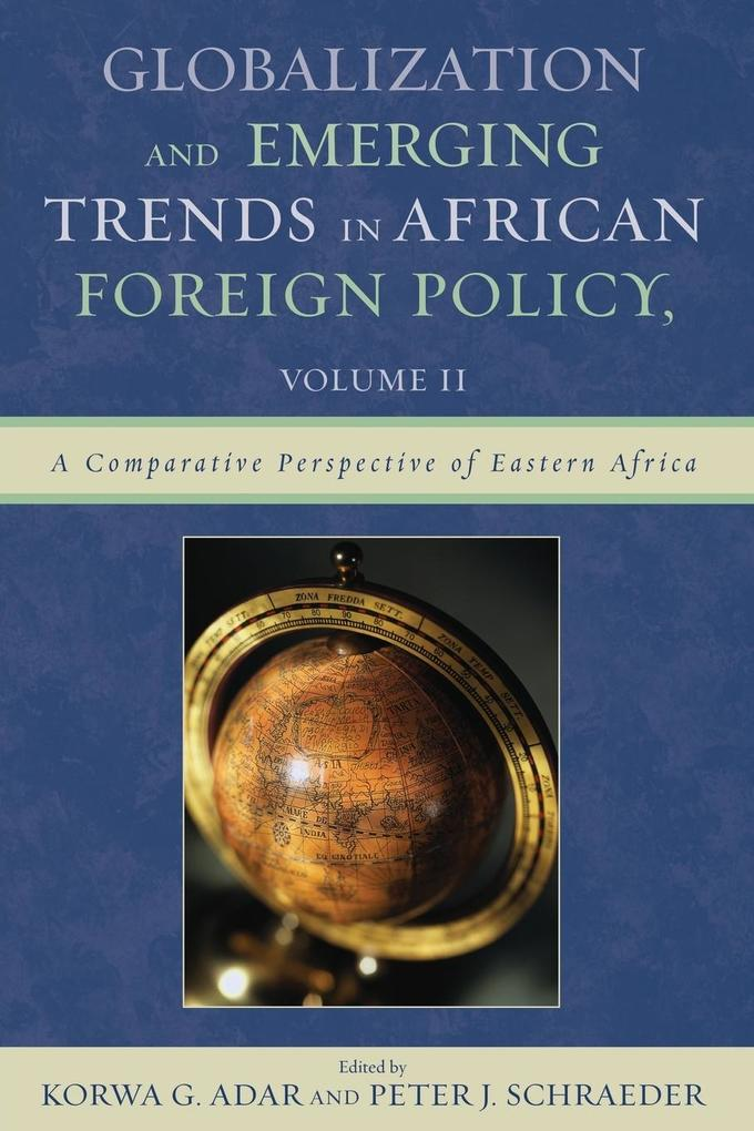 Globalization and Emerging Trends in African Foreign Policy, Volume II: A Comparative Perspective of Eastern Africa als Taschenbuch