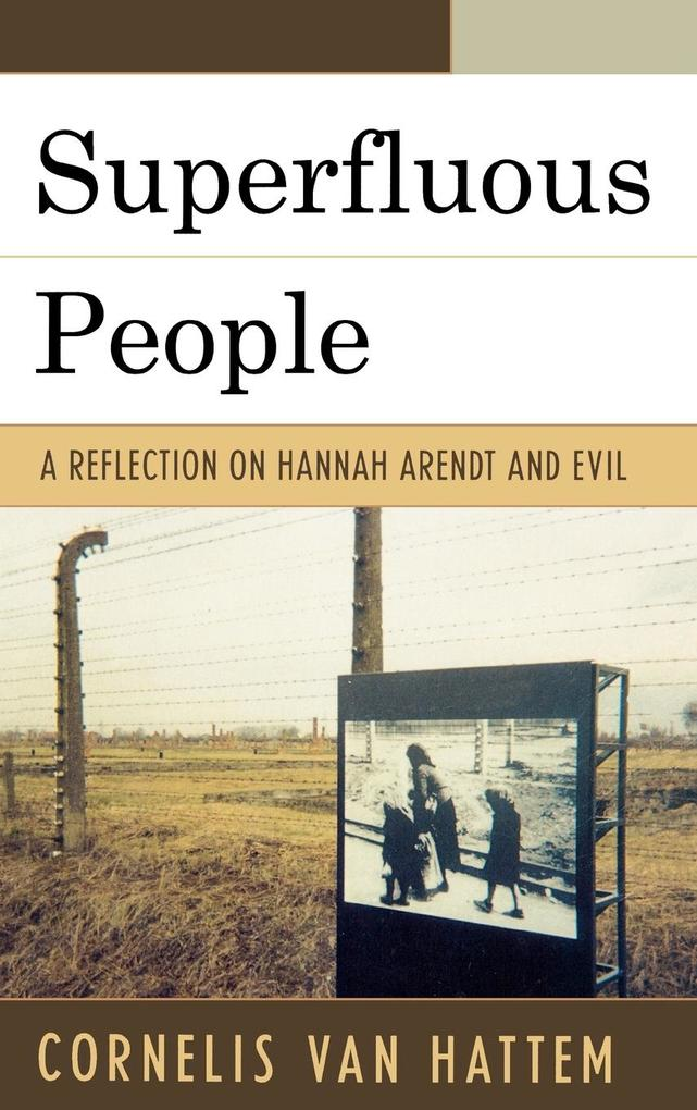 Superfluous People: A Reflection on Hannah Arendt and Evil als Buch