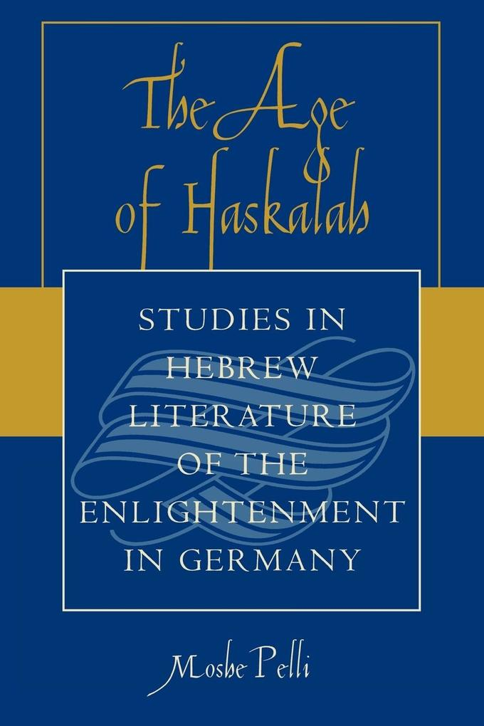 The Age of Haskalah: Studies in Hebrew Literature of the Enlightenment in Germany als Taschenbuch