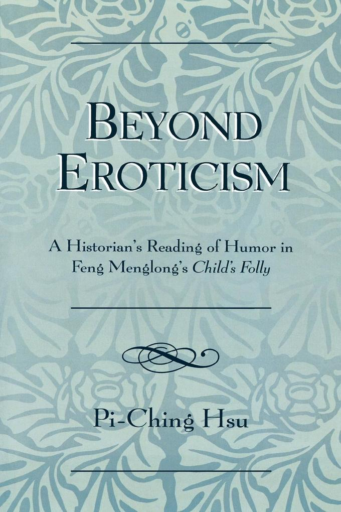 Beyond Eroticism: A Historian's Reading of Humor in Feng Menglong's Child's Folly als Taschenbuch