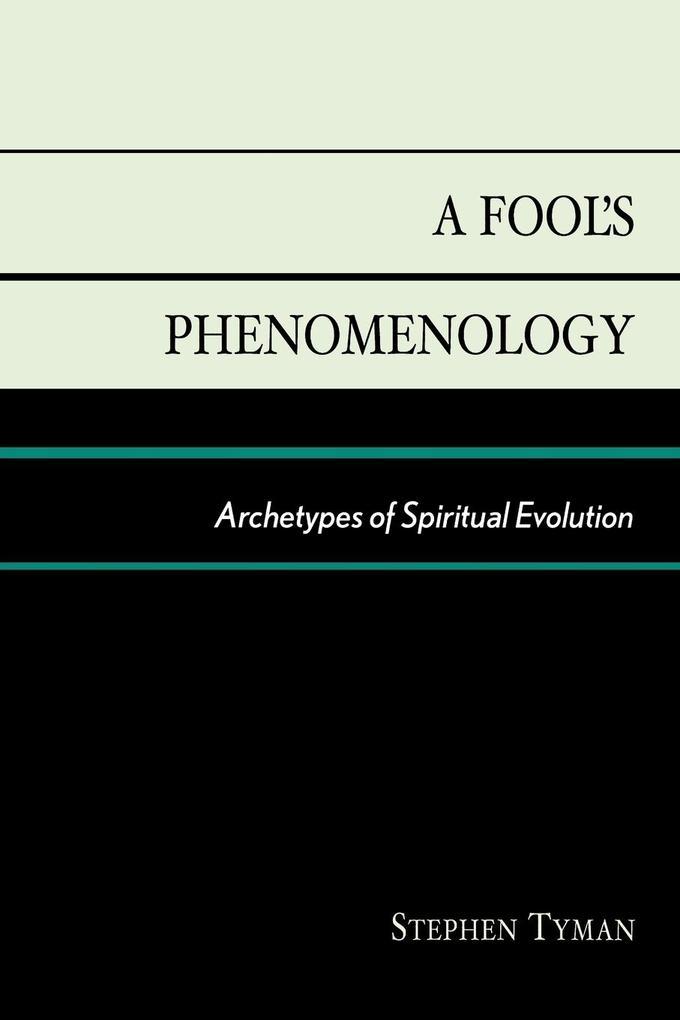 A Fool's Phenomenology: Archetypes of Spiritual Evolution als Taschenbuch
