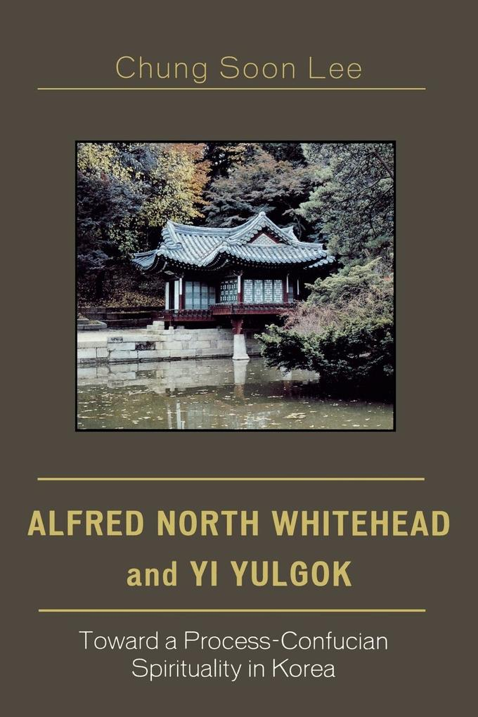 Alfred North Whitehead and Yi Yulgok: Toward a Process-Confucian Spirituality in Korea als Taschenbuch