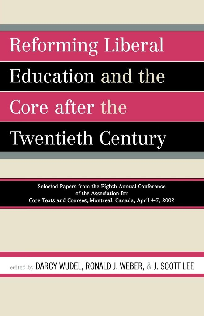 Reforming Liberal Education and the Core After the Twentieth Century: Selected Papers from the Eighth Annual Conference of the Association for Core Te als Taschenbuch