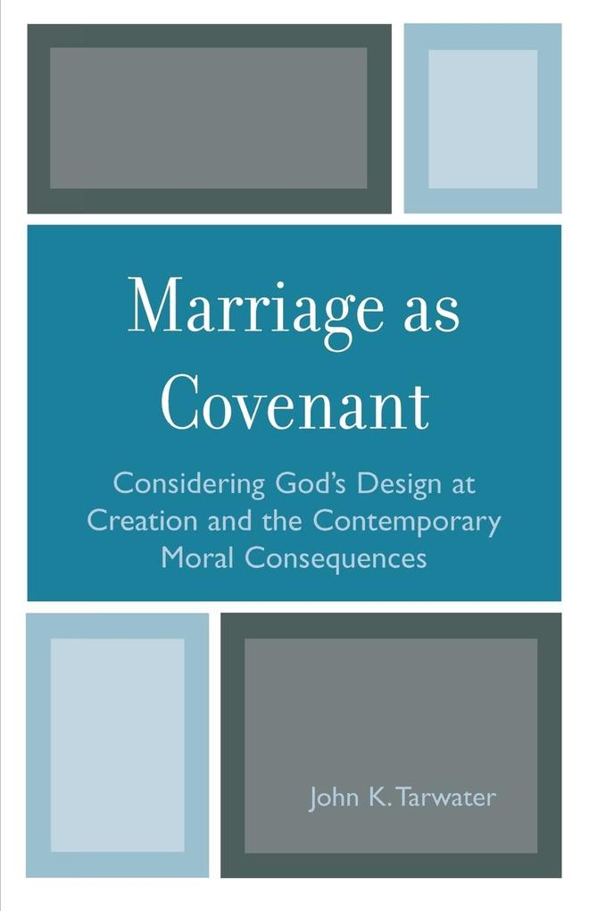 Marriage as Covenant: Considering God's Design at Creation and the Contemporary Moral Consequences als Taschenbuch
