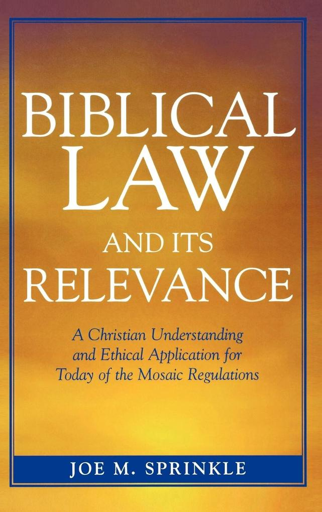 Biblical Law and Its Relevance: A Christian Understanding and Ethical Application for Today of the Mosaic Regulations als Buch