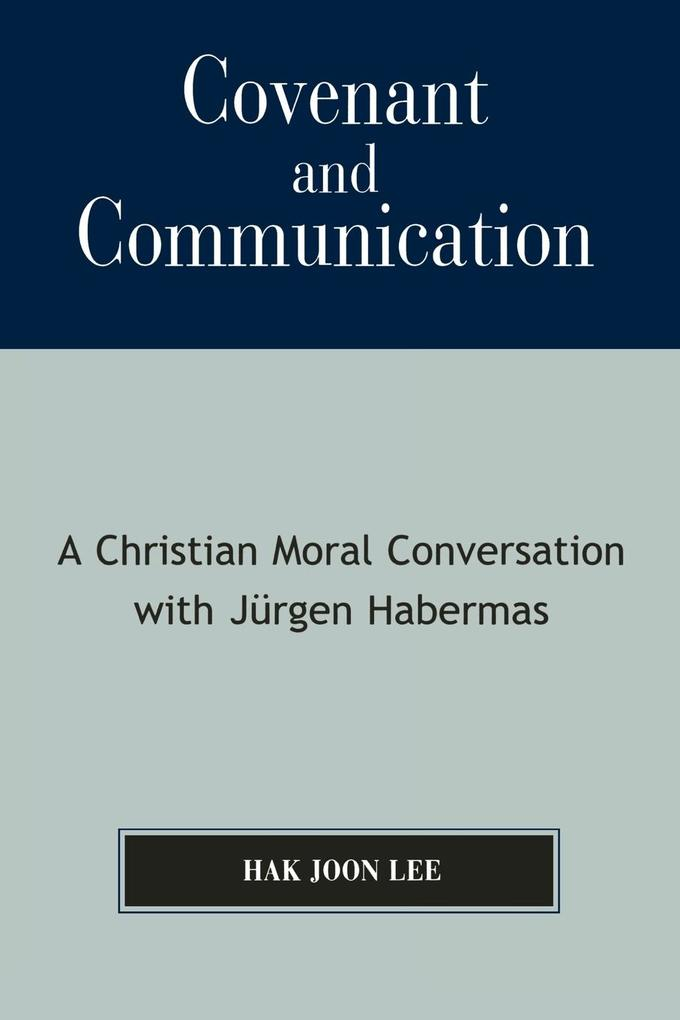 Covenant and Communication: A Christian Moral Conversation with Jyrgen Habermas als Taschenbuch