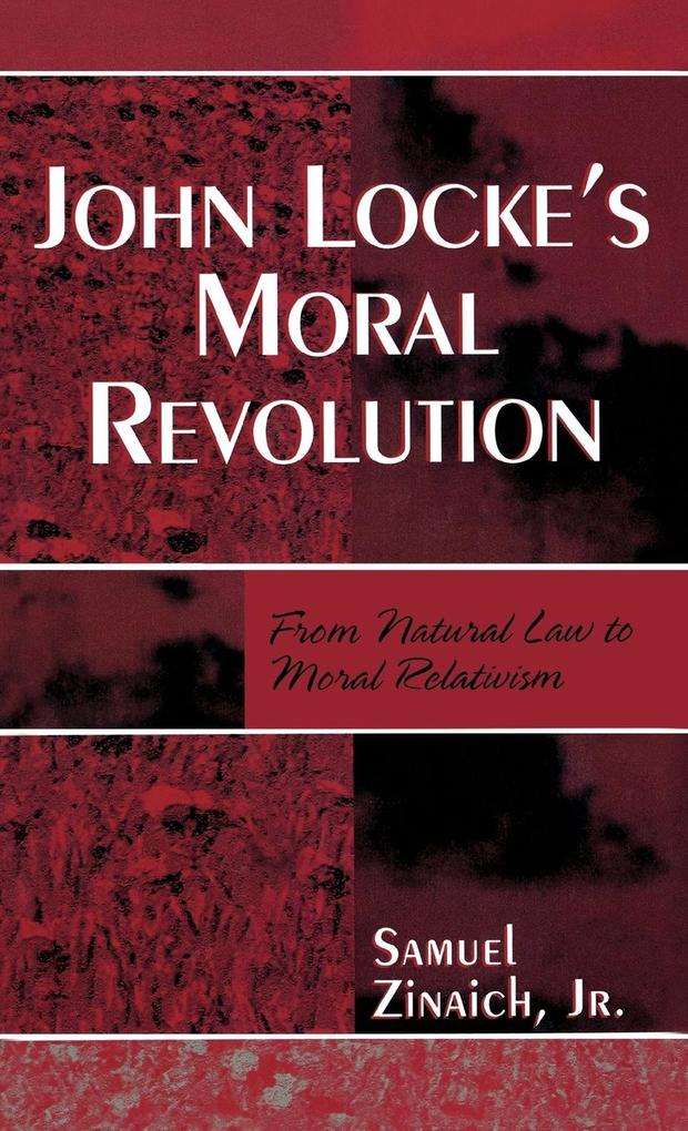 John Locke's Moral Revolution: From Natural Law to Moral Relativism als Buch