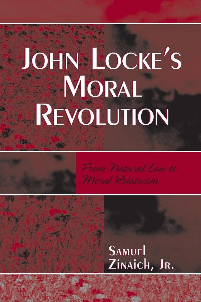 John Locke's Moral Revolution: From Natural Law to Moral Relativism als Taschenbuch