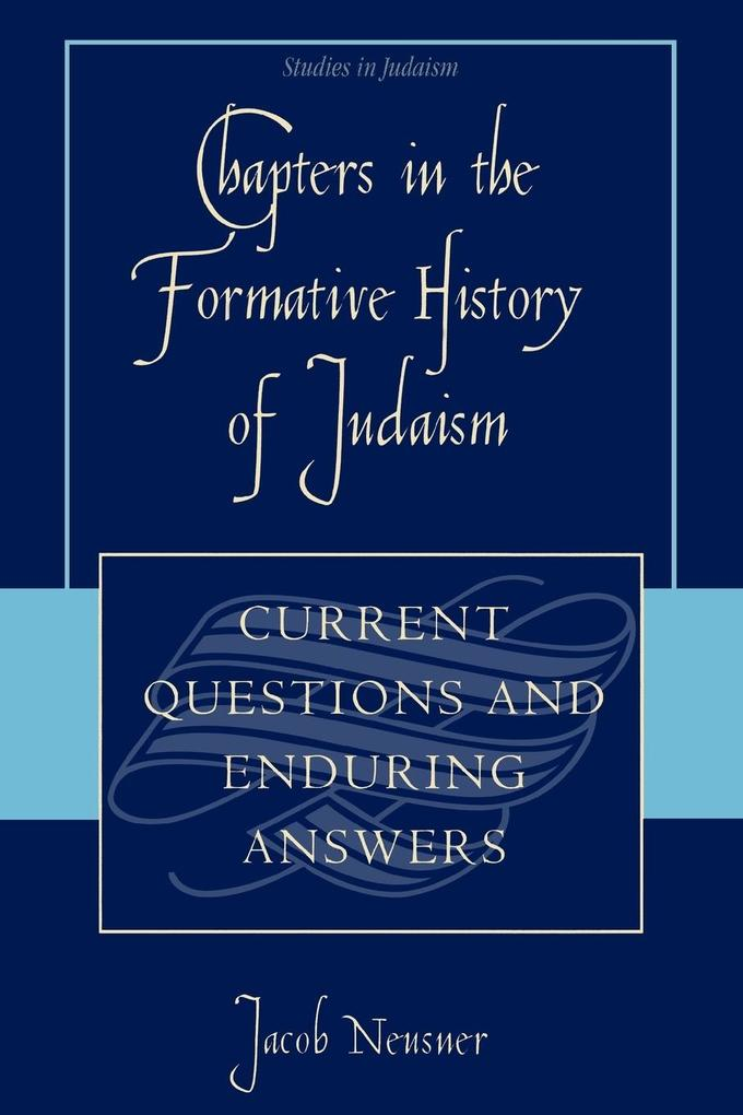 Chapters in the Formative History of Judaism: Current Questions and Enduring Answers als Taschenbuch