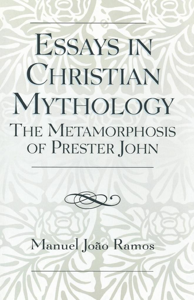 Essays in Christian Mythology: The Metamorphoses of Prester John als Taschenbuch