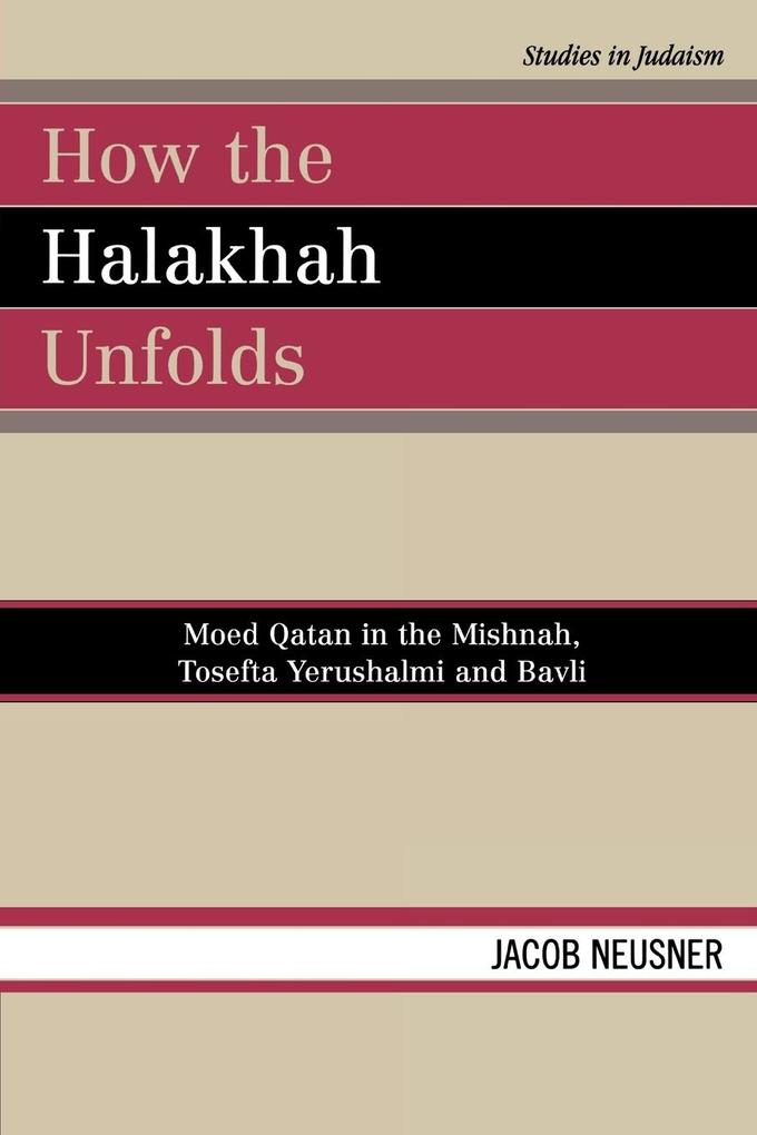 How the Halakhah Unfolds: Moed Qatan in the Mishnah, Tosefta Yerushalmi and Bavli als Taschenbuch