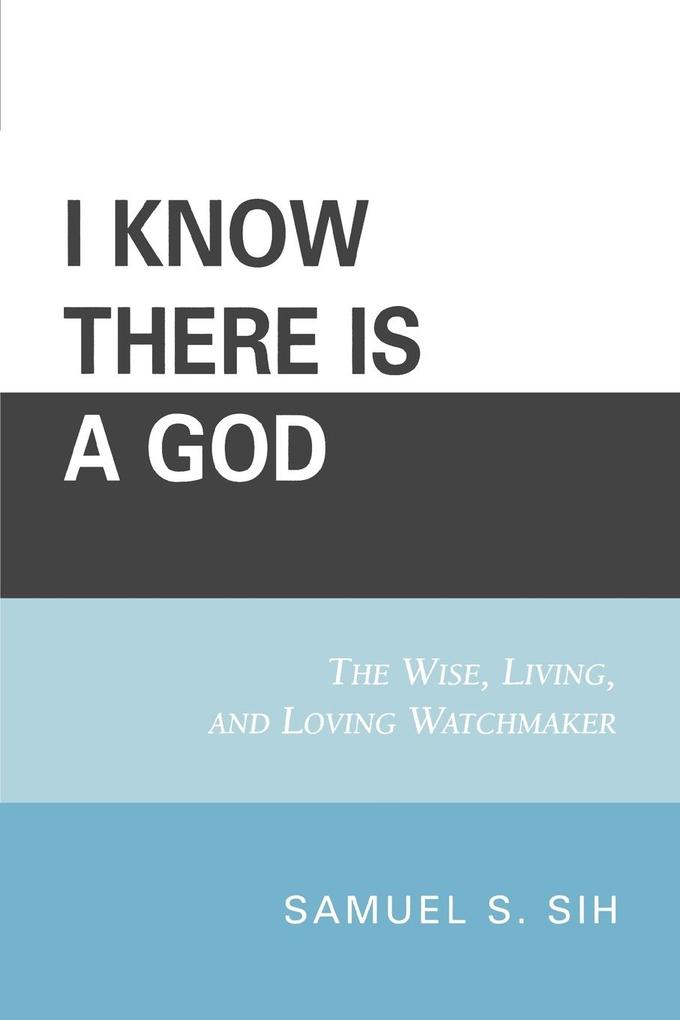 I Know There Is a God: The Wise, Living, and Loving Watchmaker als Taschenbuch