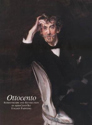 Ottocento: Romanticism and Revolution in 19th Century Italian Painting als Buch